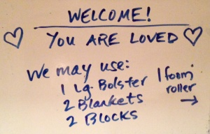 This is the white board in class, so we know what to put next to our mats before each class. Feeling the love. <3